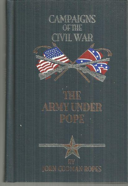 Army Under Pope by John Codman Ropes Vol. IV Campaigns of the Civil War 2002