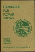 Handbook for Flower Shows Growing, Staging, Exhibiting, Judging 1977