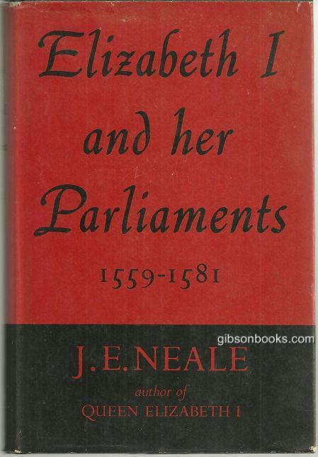 Elizabeth I and Her Parliaments, 1584-1601 by J. E. Neale 1st edition 1958 w/DJ