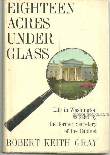 Eighteen Acres Under Glass by Robert Keith Gray 1962 with Dust Jacket
