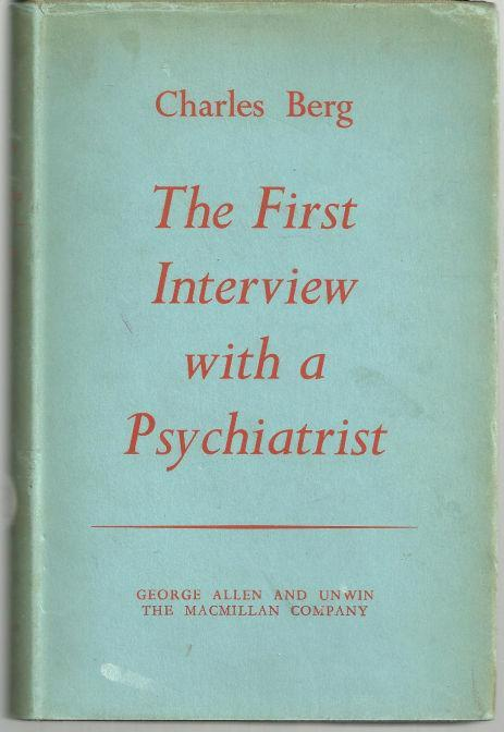 First Interview with a Psychiatrist by Charles Berg 1st Edition with Dust Jacket