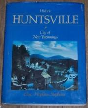 Historic Huntsville a City of New Beginnings by Elise Hopkins Stephens 1984