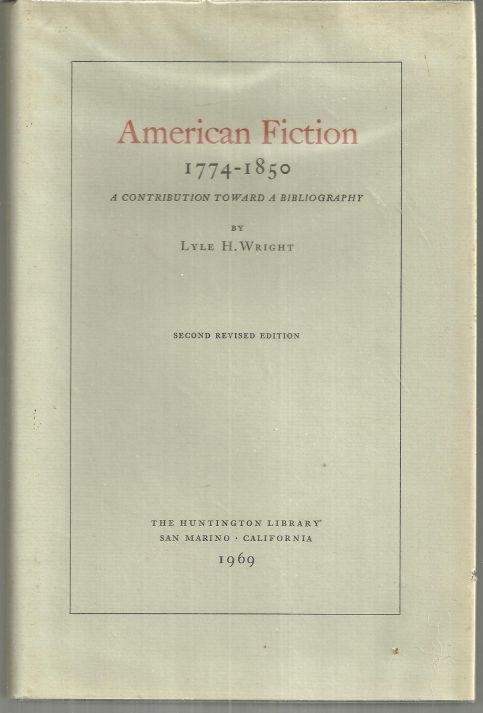 American Fiction 1774-1850 a Contribution Toward Bibliography by Lyle H. Wright