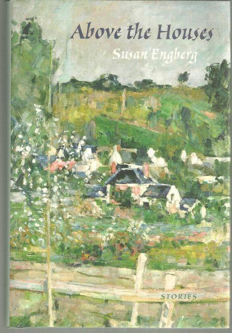 Above the Houses Stories Signed by Susan Engberg 2008 1st edition w/ Dustjacket