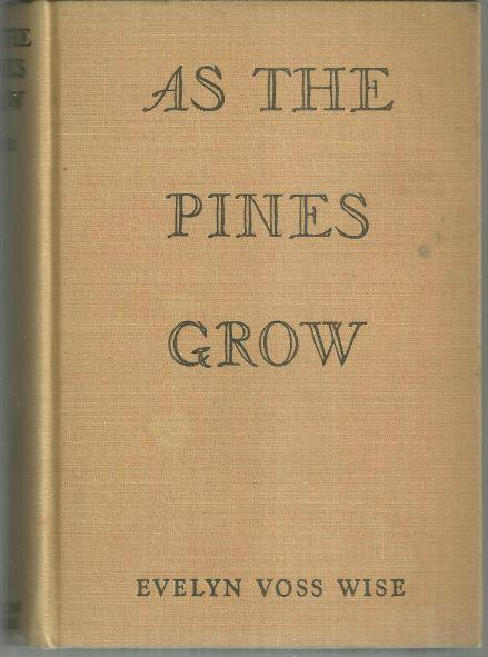 As the Pines Grow by Evelyn Voss Wise 1939 1st edition Historical Fiction