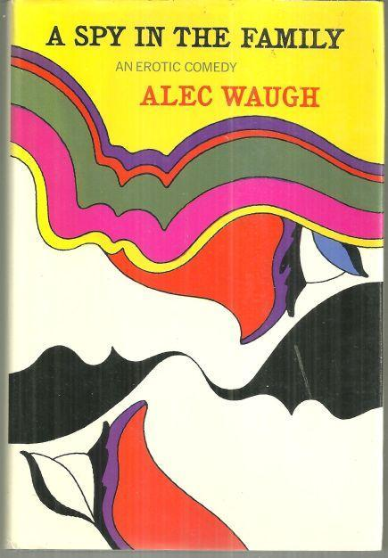 Spy in the Family An Erotic Comedy by Alec Waugh 1970 1st edition w/ Dust Jacket