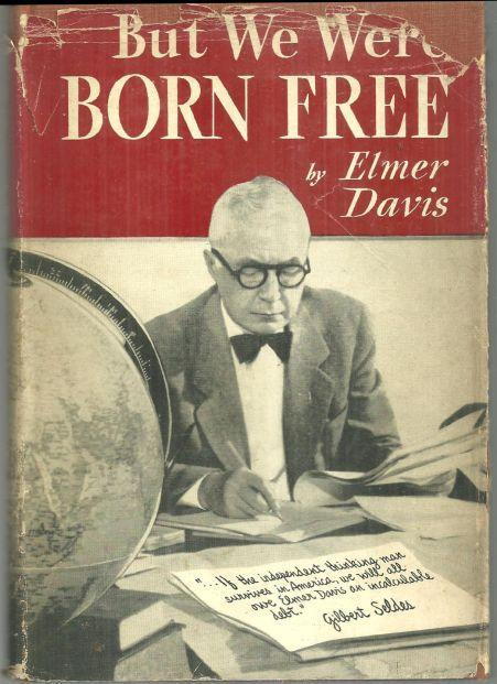 But We Were Born Free by Elmer Davis 1954 1st edition with Dust Jacket