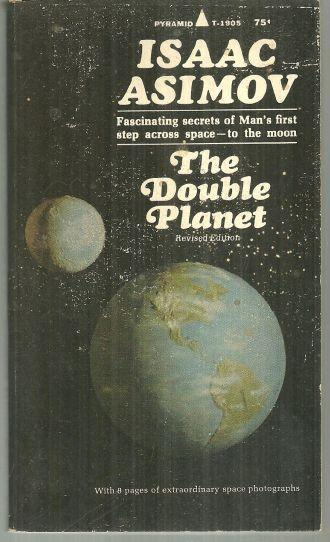 Double Planet Fascinating Secrets of Man's First Step Across Space to the Moon