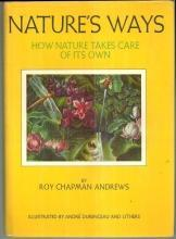 Nature's Ways How Nature Takes Care of Its Own by Roy Chapman Andrews 1951 DJ