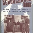 Schoolhouse Door Segregation's Last Stand at the University of Alabama 1995