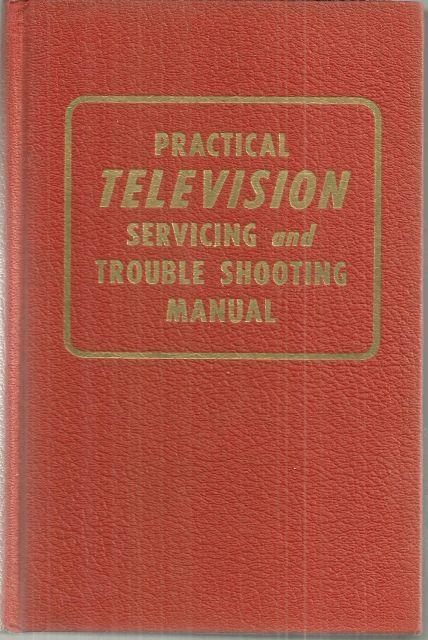 Practical Television Servicing and Trouble Shooting Manual by Coyne Electrical