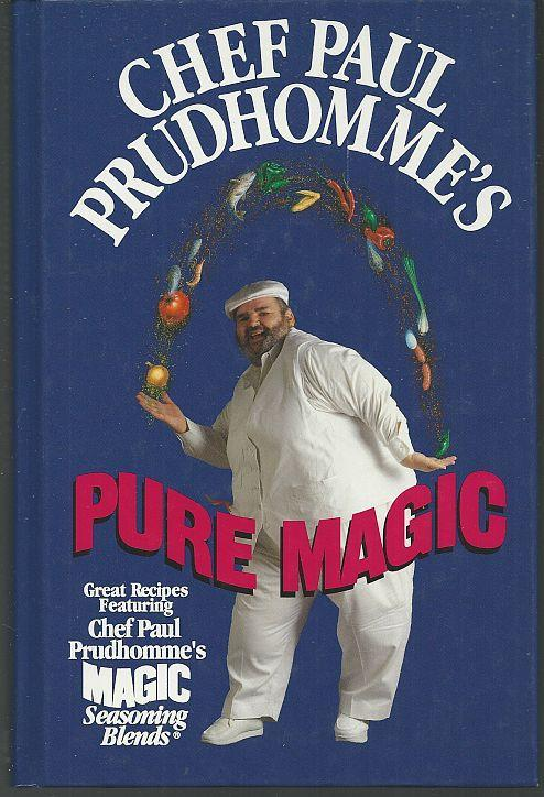 Chef Paul Prudhomme's Pure Magic Great Recipes Featuring Magic Seasoning Blends