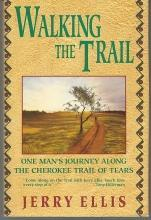 Walking the Trail One Man's Journey Along the Cherokee Trail of Tears