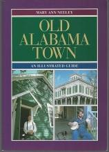 Old Alabama Town an Illustrated Guide Signed by Mary Ann Neeley 2002 Illustrated