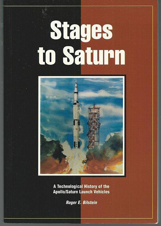 Stages to Saturn a Technological History of the Apollo/Saturn Launch Vehicles
