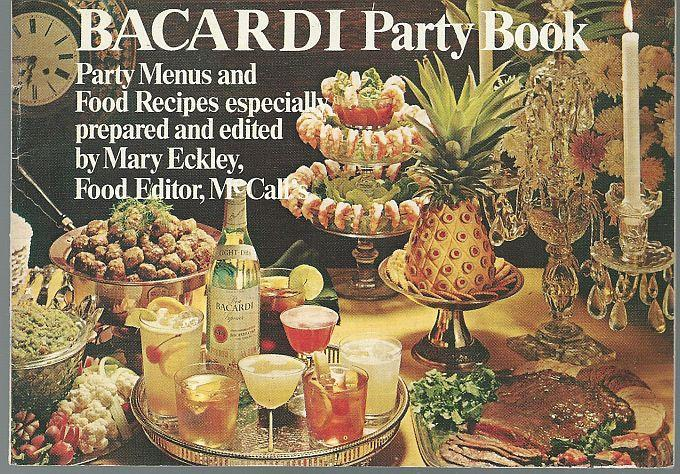 Bacardi Party Book Party Menus and Food Recipes by Mary Eckley 1968 Illustrated