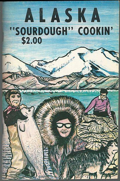 Alaska Sourdough Cookin' by Herb Walker Illustrated by Pat McCarthy 1976 Recipes
