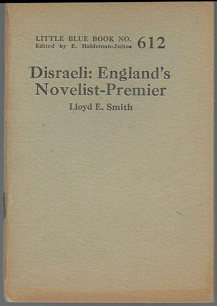 Disraeli England's Novelist-Premier by Lloyd Smith 1924 Little Blue Book 612