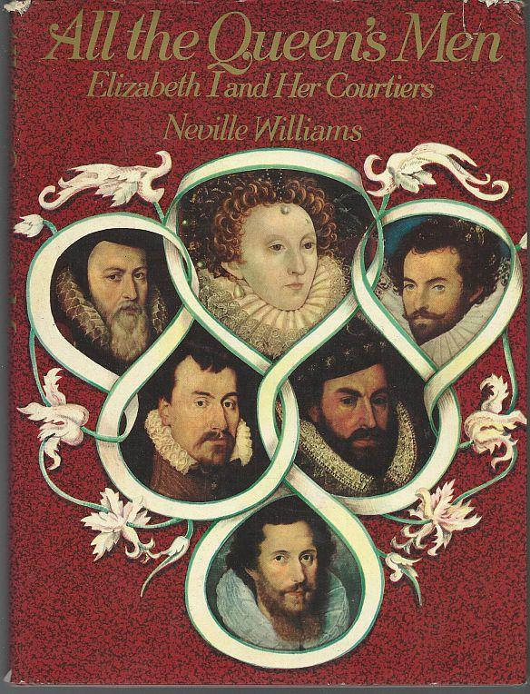 All the Queen's Men Elizabeth I and Her Courtiers by Neville Williams 1972 1st