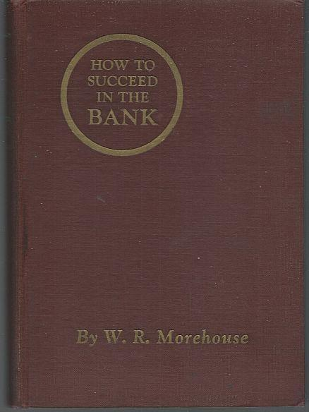 How to Succeed in the Bank by W. R. Morehouse 1923 1st edition Frank Discussions