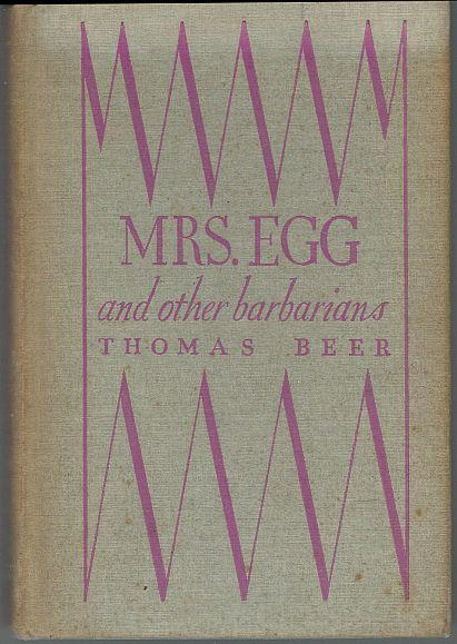 Mrs. Egg and Other Barbarians by Thomas Beer 1933 1st edition