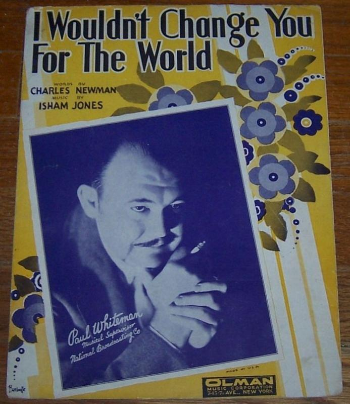 I Wouldn't Change You for the World Paul Whiteman on Cover 1931 Sheet Music