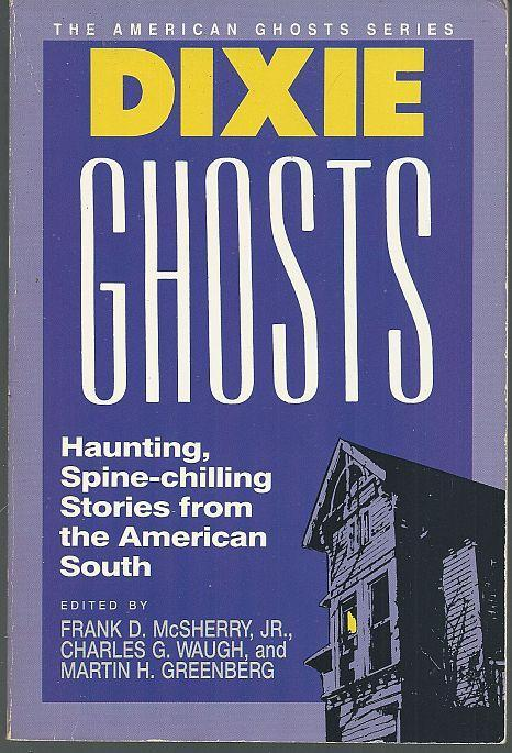 Dixie Ghosts Haunting, Spine-Chilling Stories from the American South 1992