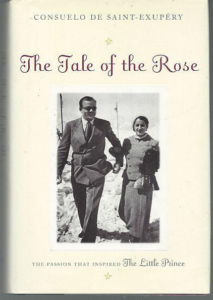 Tale of the Rose the Passion That Inspired the Little Prince 2001 1st edition DJ