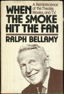 When the Smoke Hit the Fan Reminiscences by Ralph Bellamy