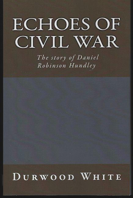 Echoes of Civil War the Story of Daniel Robinson Hundley Signed by Durwood White