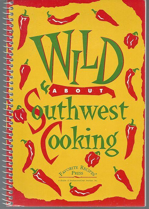 Wild About Southwest Cooking 1994 Favorite Recipes Cookbook