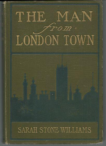 Man from London Town by Sarah Stone Williams 1906 1st edition Victorian Novel