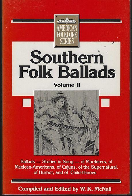 Southern Folk Ballads Volume II compiled and edited by W. K. McNeil 1988 1st ed