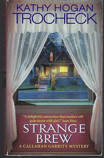 Strange Brew by Kathy Hogan Trocheck A Callahan Garrity Cozy Mystery #6 2006