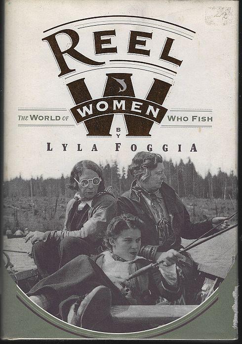 Reel Women the World of Women Who Fish by Lyla Foggia 1995 1st edition w/DJ