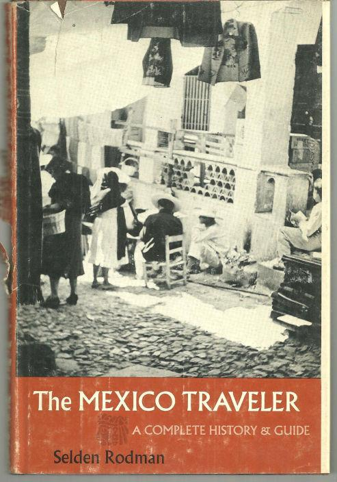 Mexico Traveler a Complete History and Guide by Selden Rodman 1969 1st ed DJ