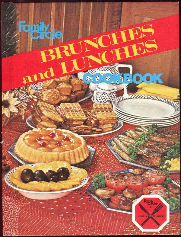 Family Circle Brunches and Lunches Cookbook 1978 Library of Creative Cooking