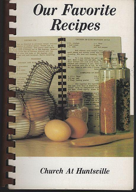 Church At Huntsville Our Favorite Recipes 1984 Fund Raising Cookbook