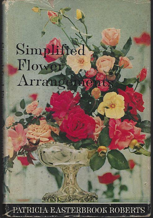 Simplified Flower Arrangements by Patricia Easterbrook Roberts 1960 w Dustjacket