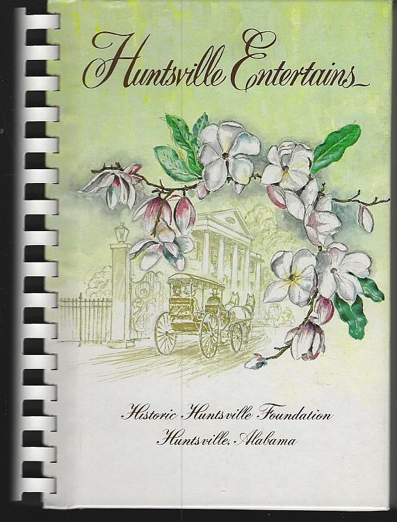 Huntsville Entertains Historic Huntsville Foundation Alabama Illustrated 1983