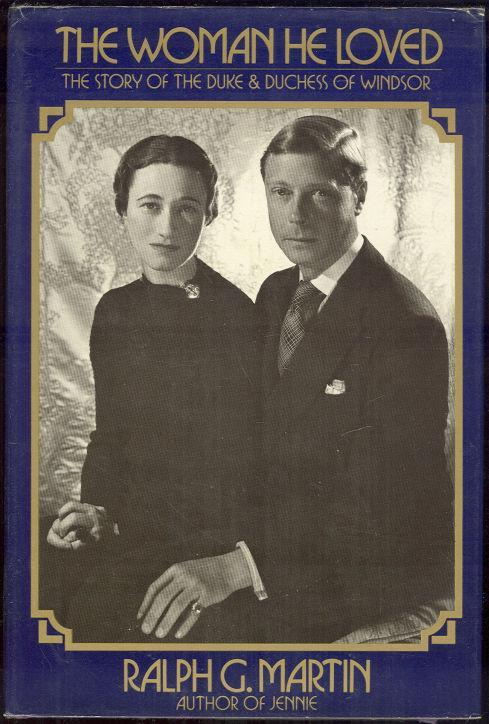 Woman He Loved the Story of the Duke and Duchess of Windsor by Ralph Martin 1st