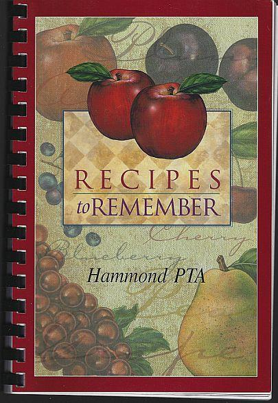 Recipes to Remember Hammond PTA Sample Fund Raising Cookbook 1999