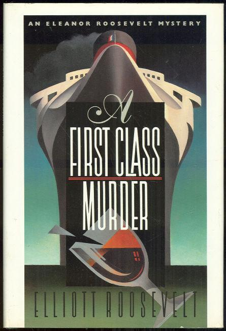 First Class Murder An Eleanor Roosevelt Cozy Mystery by Elliott Roosevelt 1991