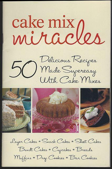 Cake Mix Miracles 50 Delicious Recipes Made Supereasy with Cake Mixes 2003