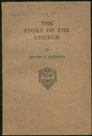 The Story of the Church by Irving Johnson 1932 1st ed