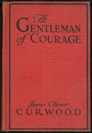 Gentleman of Courage by James Oliver Curwood 1924