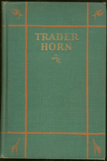 Trader Horn Life of Alfred Aloysius Horn 1927 Memoir