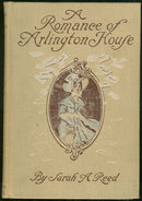 Romance of Arlington House by Sarah Reed 1908 1st ed