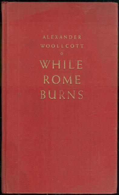 While Rome Burns by Alexander Woollcott 1935 Essays