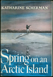 Spring on an Arctic Island by Scherman 1956 1st ed DJ